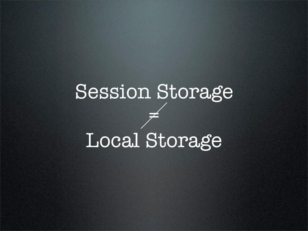 Session Storage = Local Storage