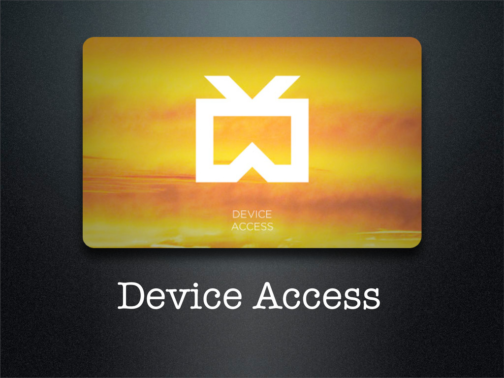 Device Access