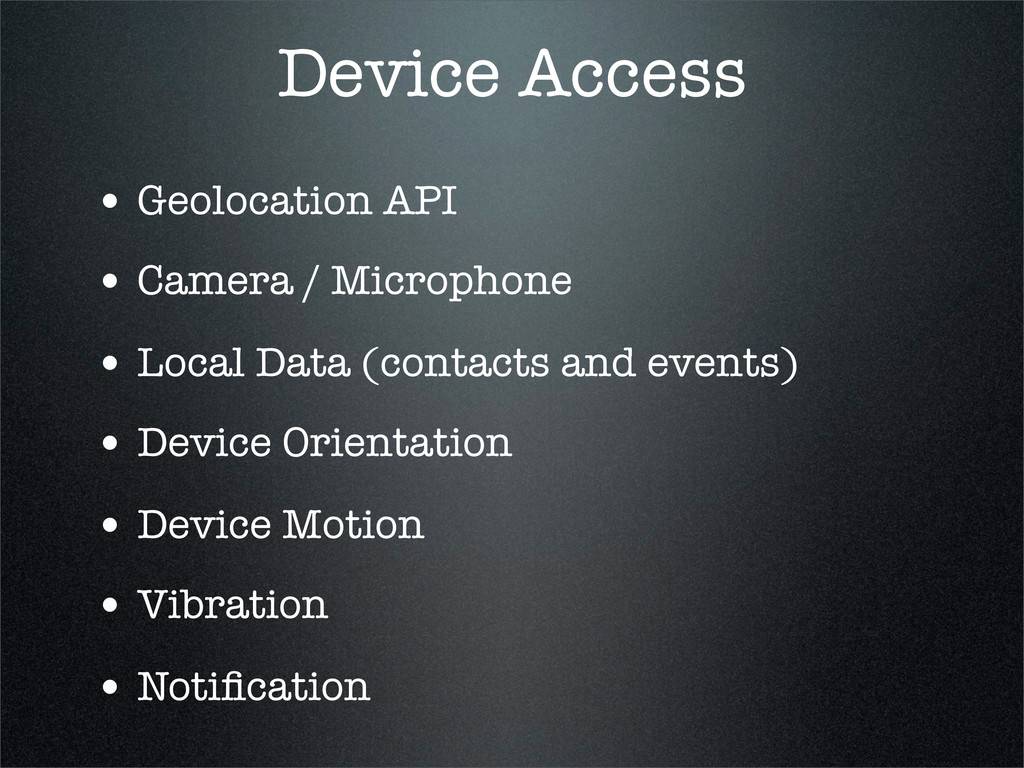 Device Access • Geolocation API • Camera / Micr...