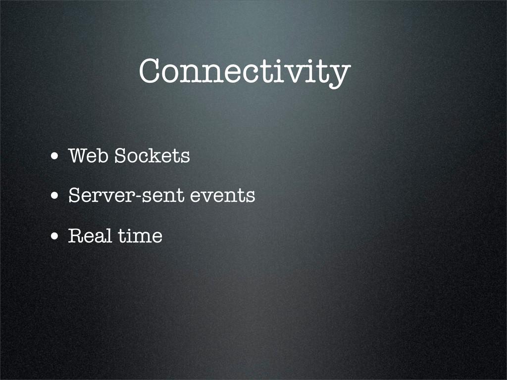 Connectivity • Web Sockets • Server-sent events...
