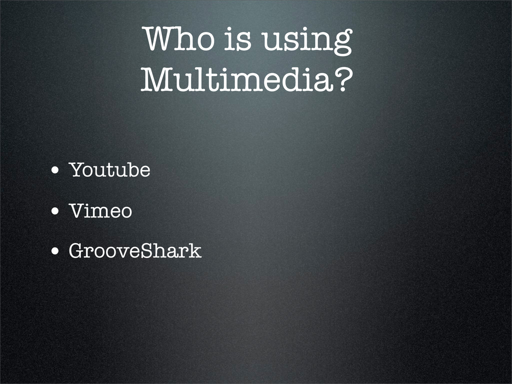 Who is using Multimedia? • Youtube • Vimeo • Gr...