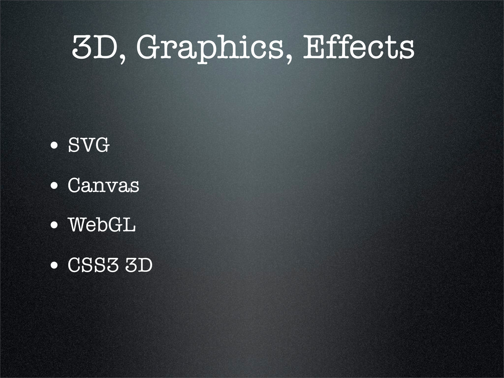 3D, Graphics, Effects • SVG • Canvas • WebGL • ...