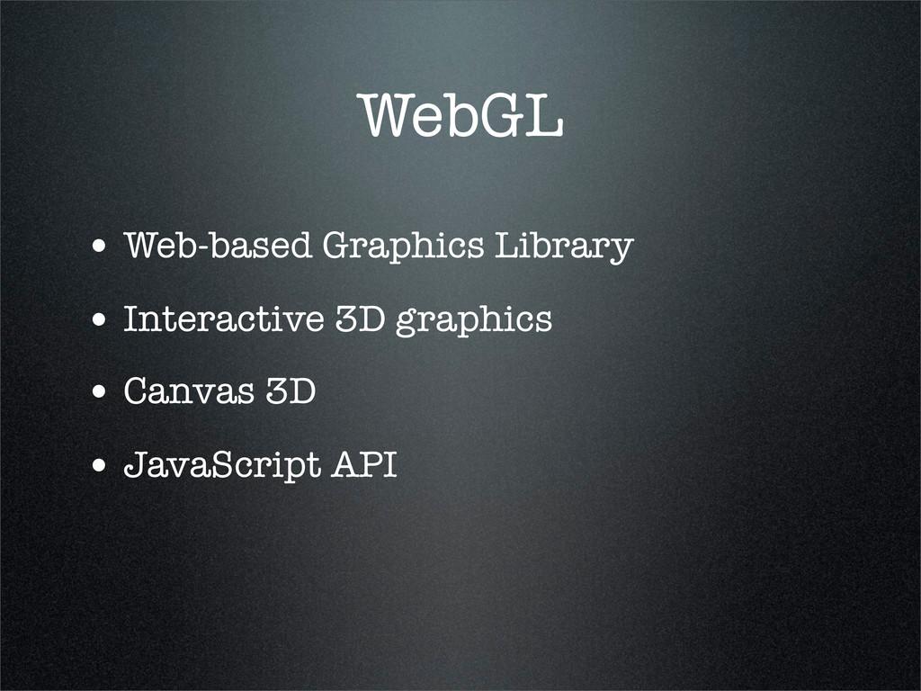 WebGL • Web-based Graphics Library • Interactiv...