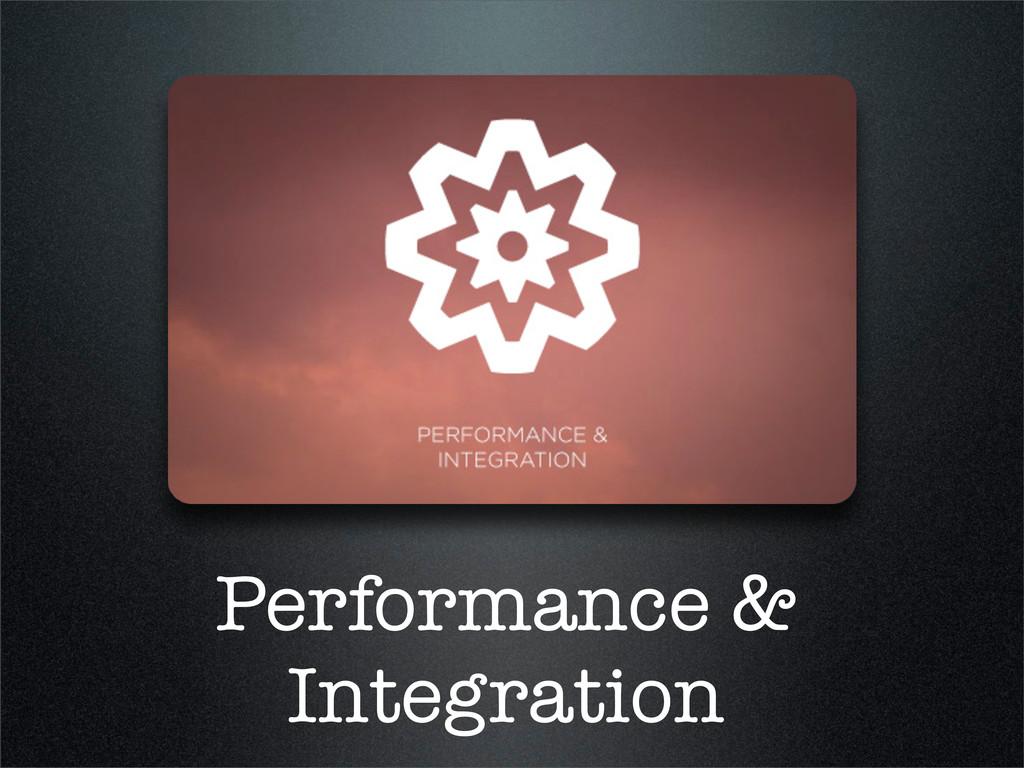 Performance & Integration