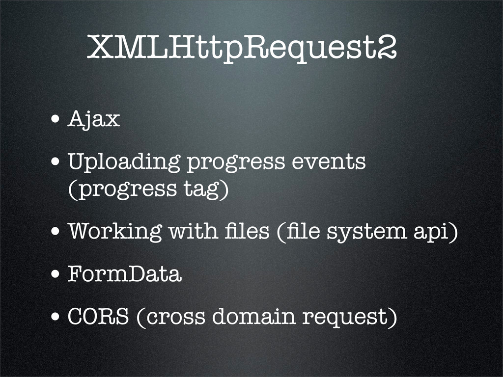XMLHttpRequest2 •Ajax •Uploading progress event...