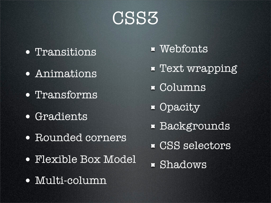 CSS3 • Transitions • Animations • Transforms • ...