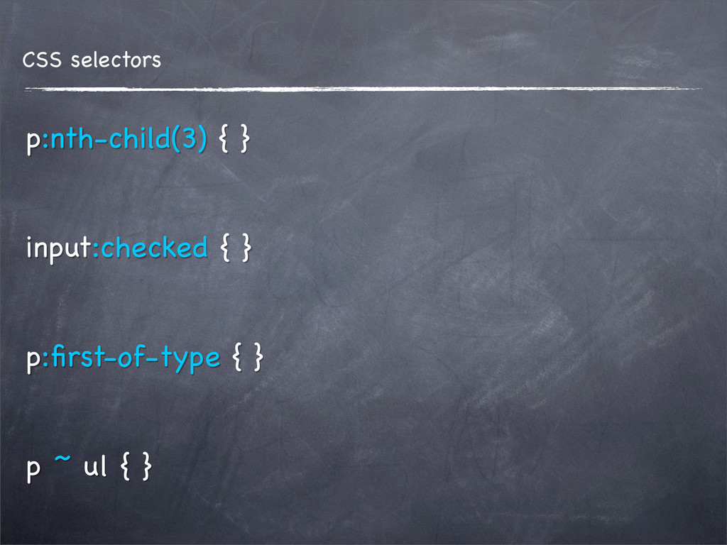 CSS selectors p:nth-child(3) { } input:checked ...