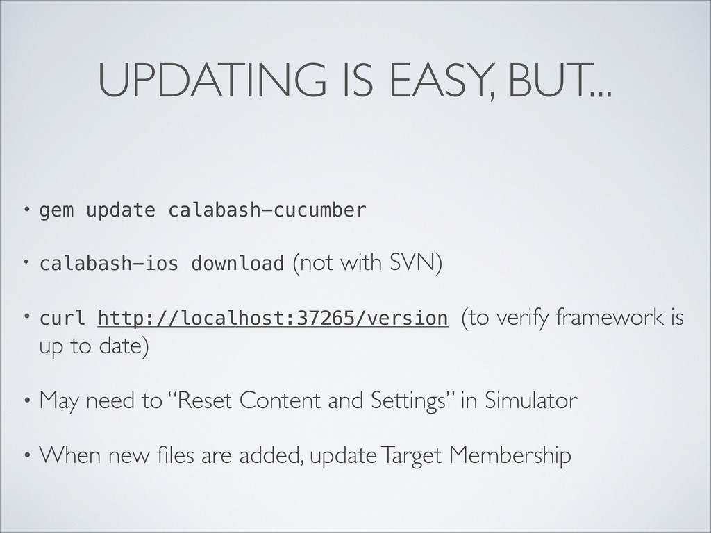 UPDATING IS EASY, BUT... • gem update calabash-...