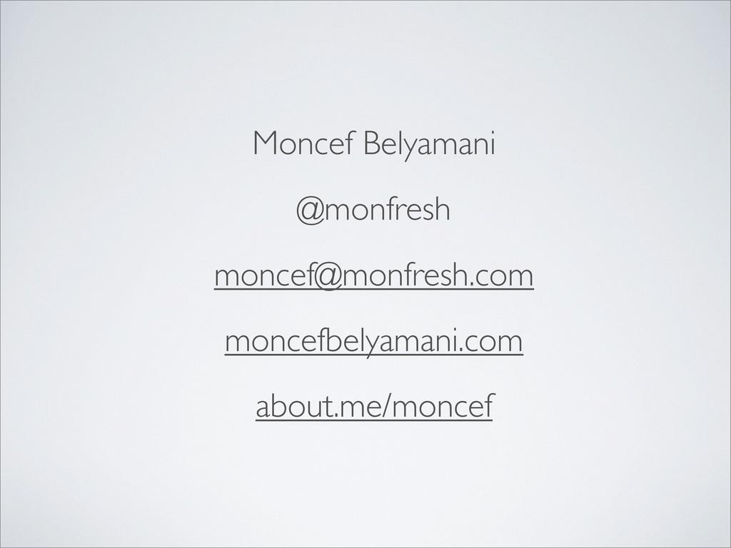 Moncef Belyamani @monfresh moncef@monfresh.com ...