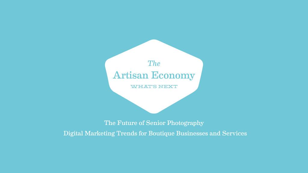 The Artisan Economy Wha t's Next The Future of ...