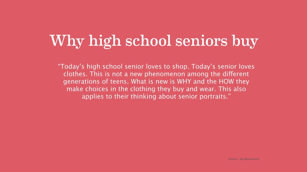 Why high school seniors buy Source: Kia Bondura...
