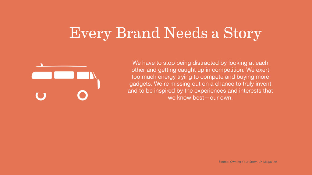 Every Brand Needs a Story We have to stop being...