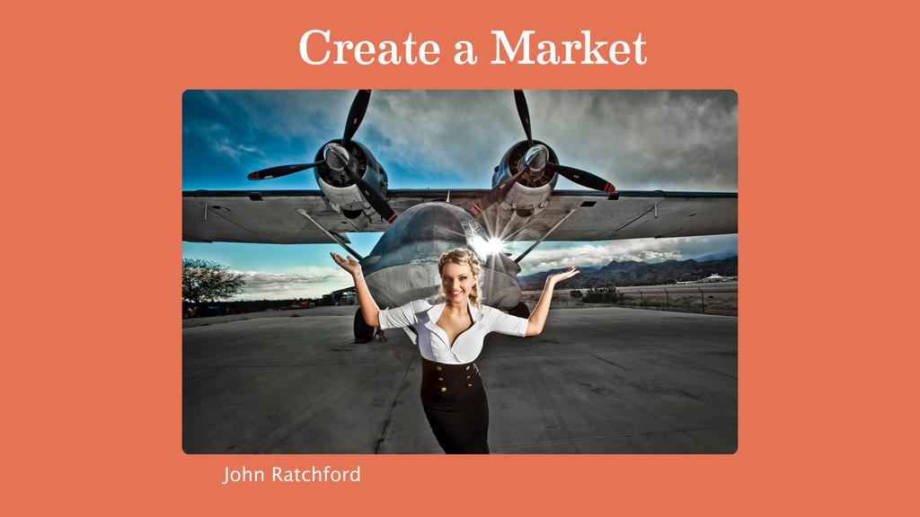 Create a Market John Ratchford