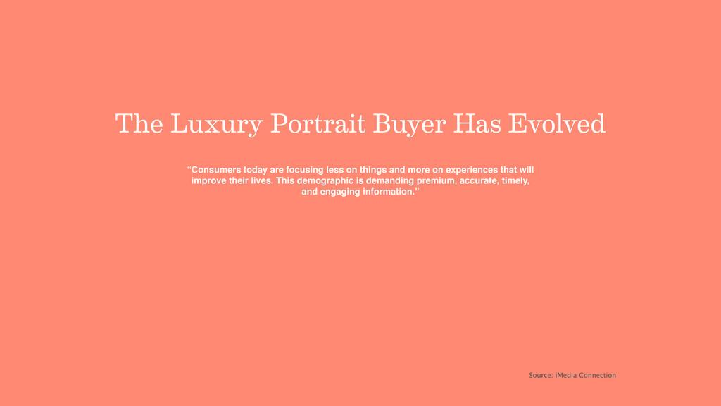 "The Luxury Portrait Buyer Has Evolved ""Consumer..."