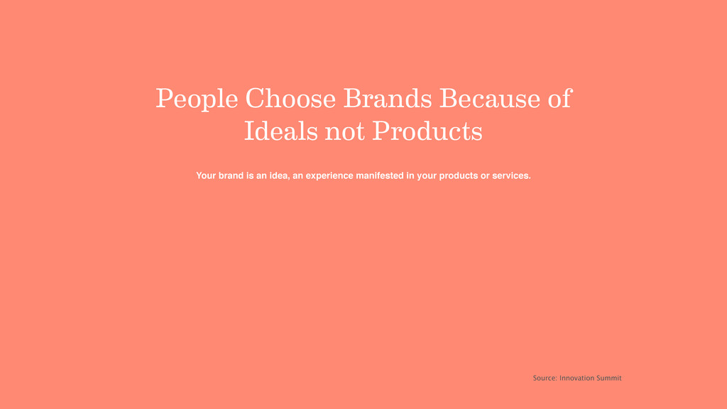 People Choose Brands Because of Ideals not Prod...
