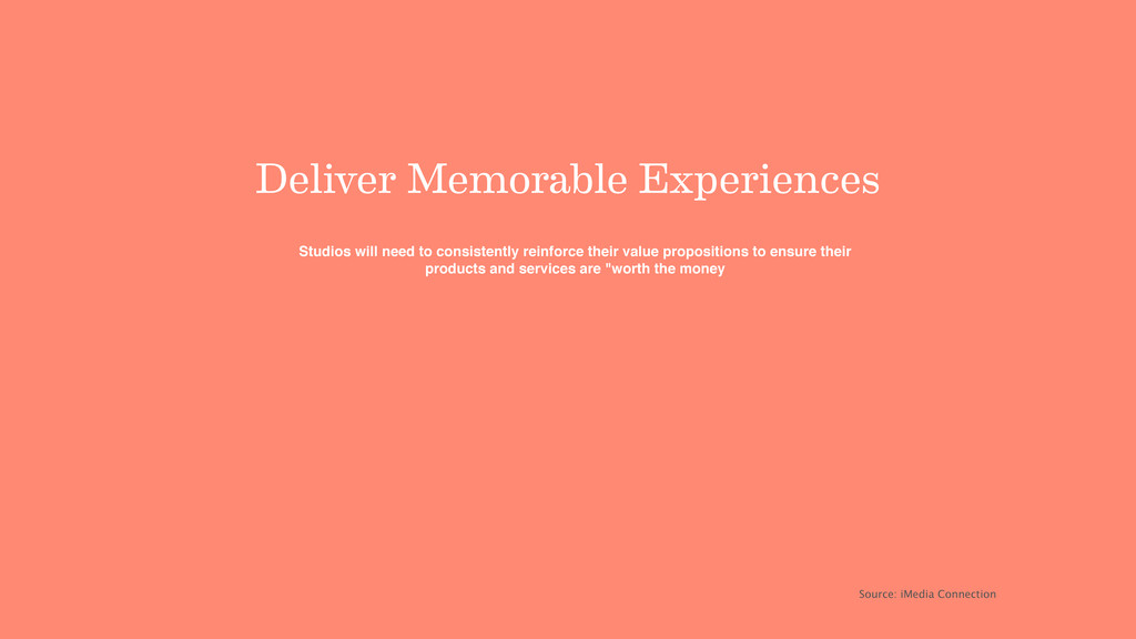 Deliver Memorable Experiences Studios will need...