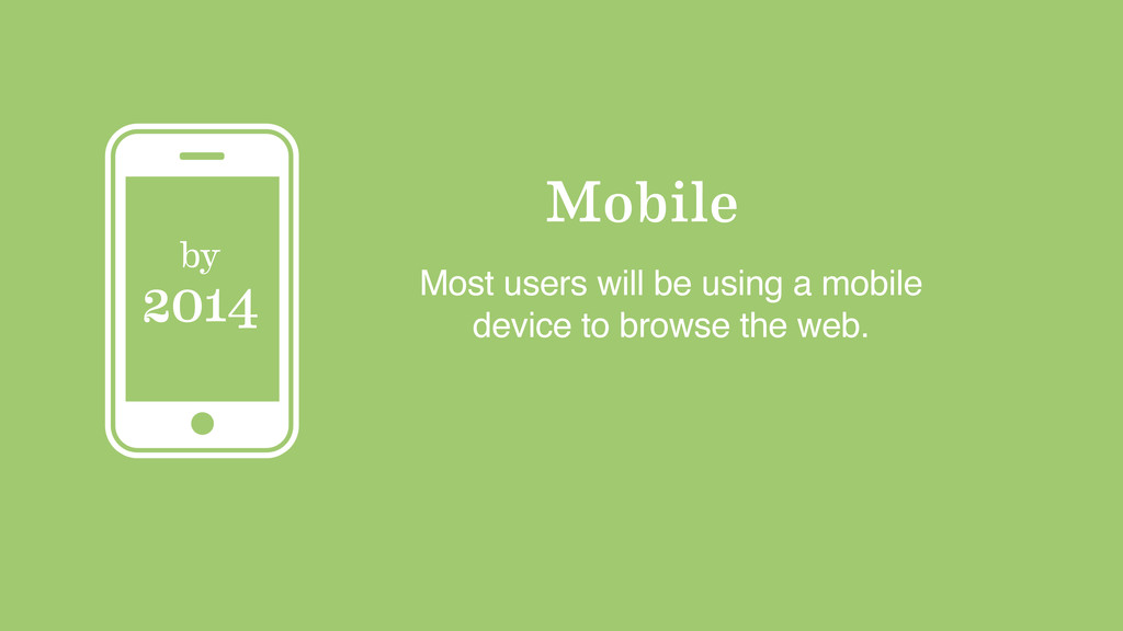 Mobile by 2014 Most users will be using a mobil...