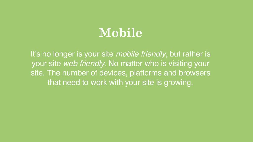Mobile It's no longer is your site mobile frien...