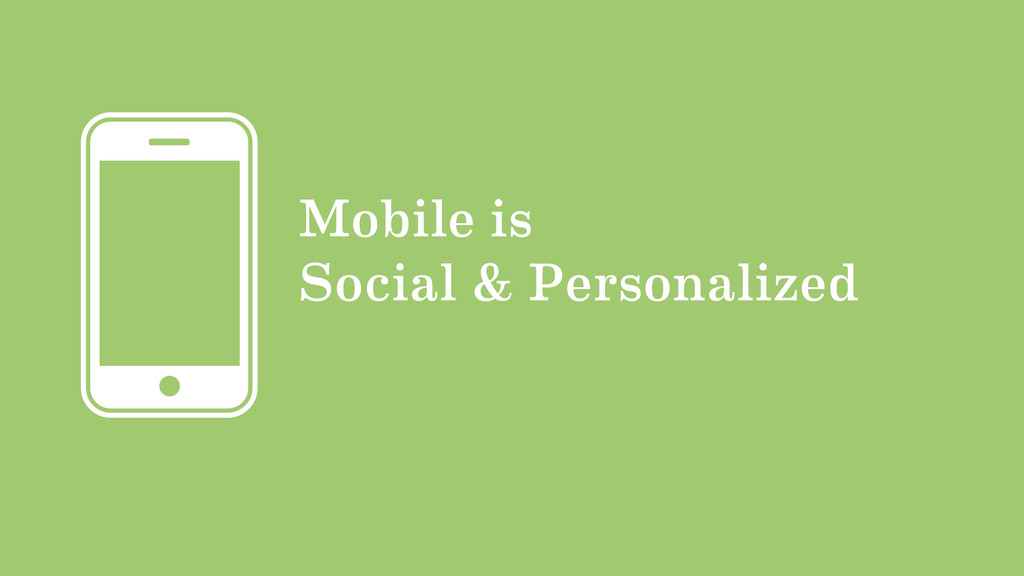 Mobile is Social & Personalized