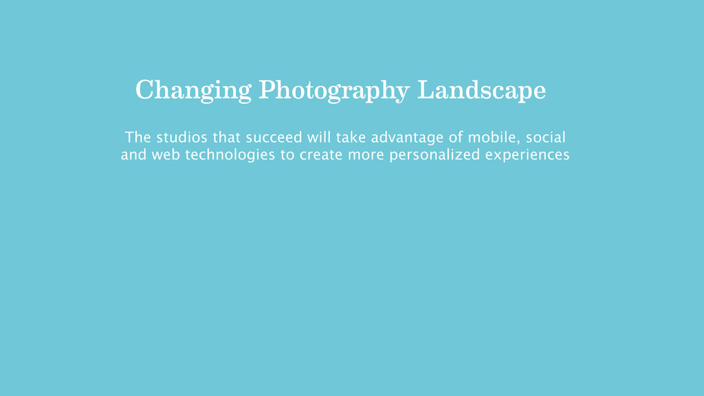 Changing Photography Landscape The studios that...