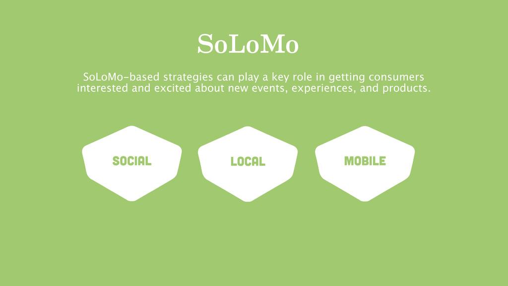 SoLoMo SoLoMo-based strategies can play a key r...