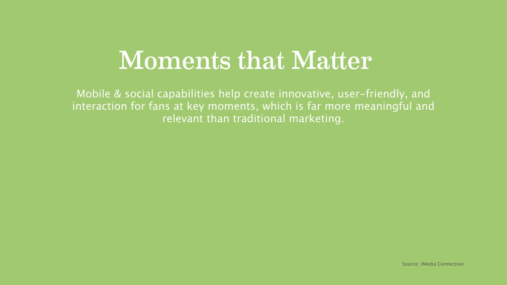 Moments that Ma er Mobile & social capabilities...