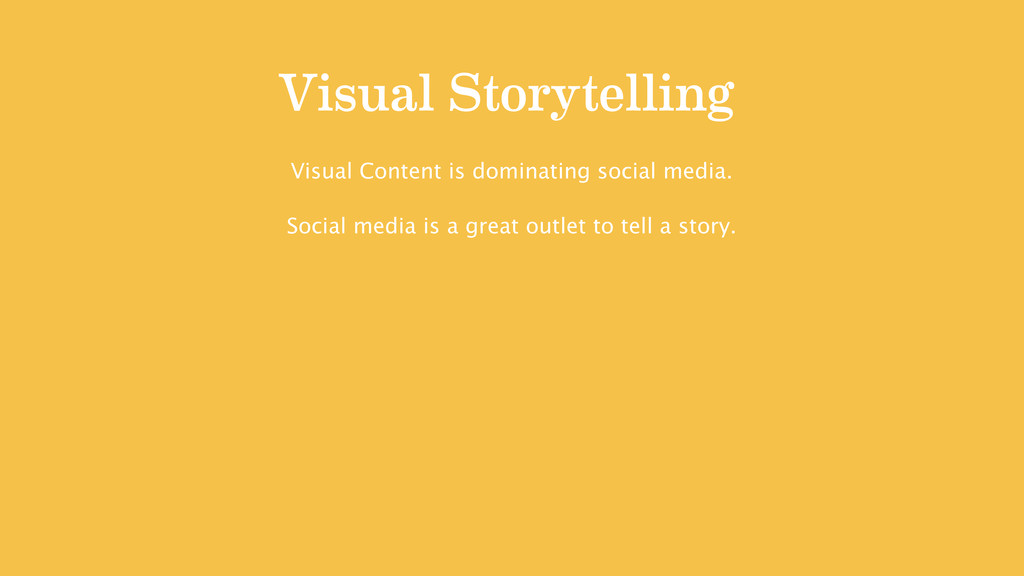 Visual Storytelling Visual Content is dominatin...