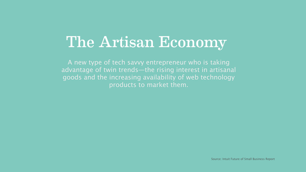 The Artisan Economy Source: Intuit Future of Sm...