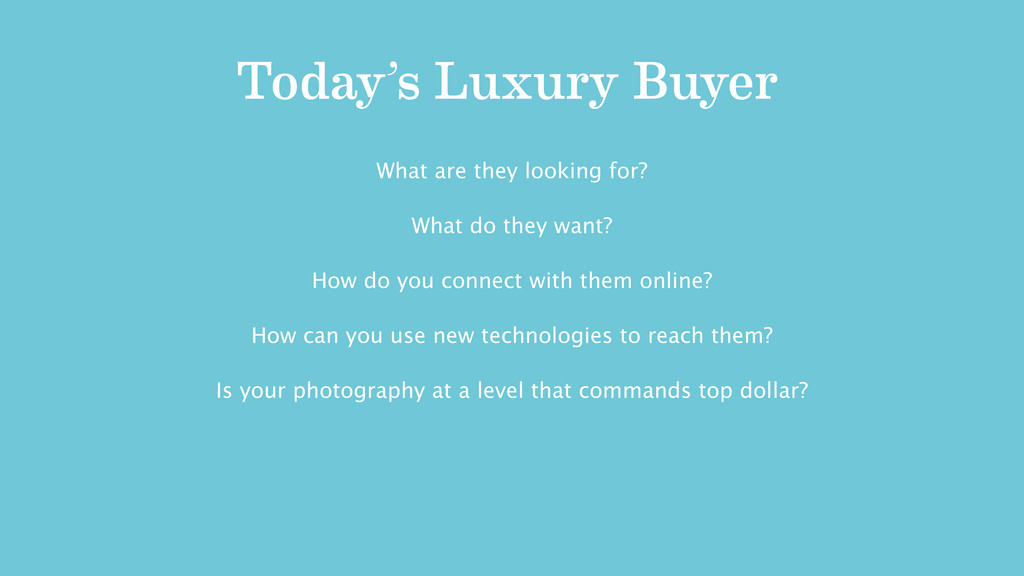 Today's Luxury Buyer What are they looking for?...