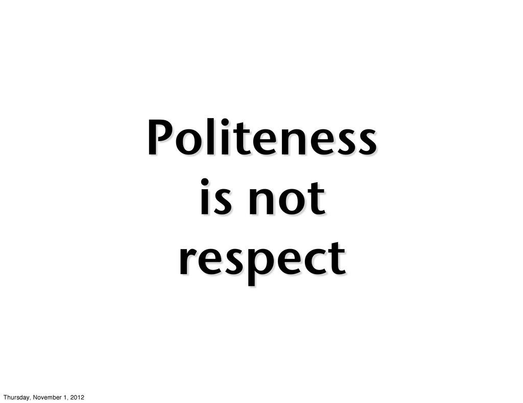 Politeness is not respect Thursday, November 1,...