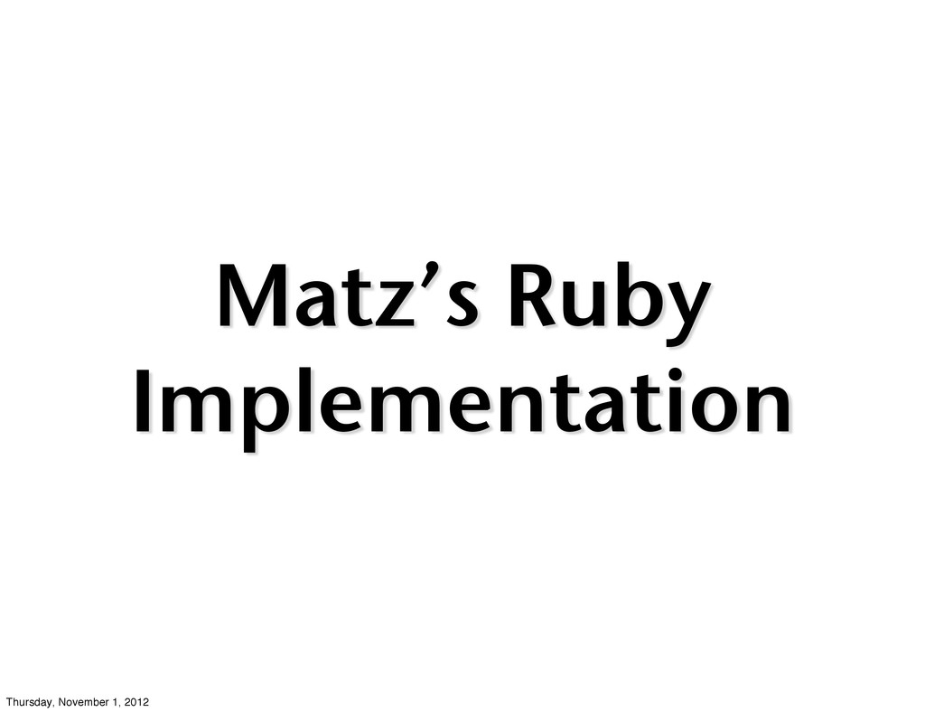 Matz's Ruby Implementation Thursday, November 1...