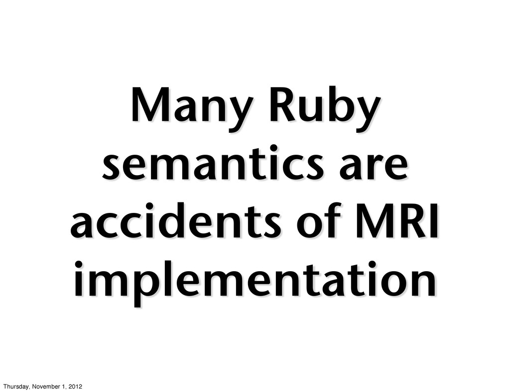 Many Ruby semantics are accidents of MRI implem...