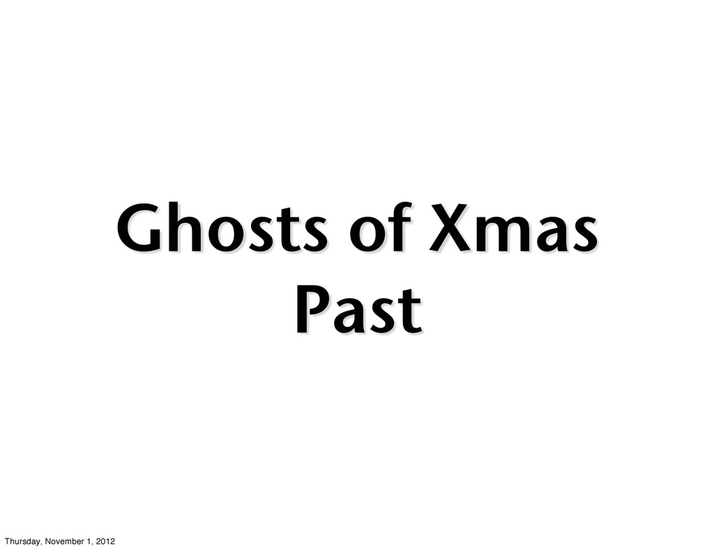 Ghosts of Xmas Past Thursday, November 1, 2012