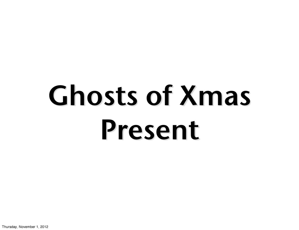 Ghosts of Xmas Present Thursday, November 1, 20...