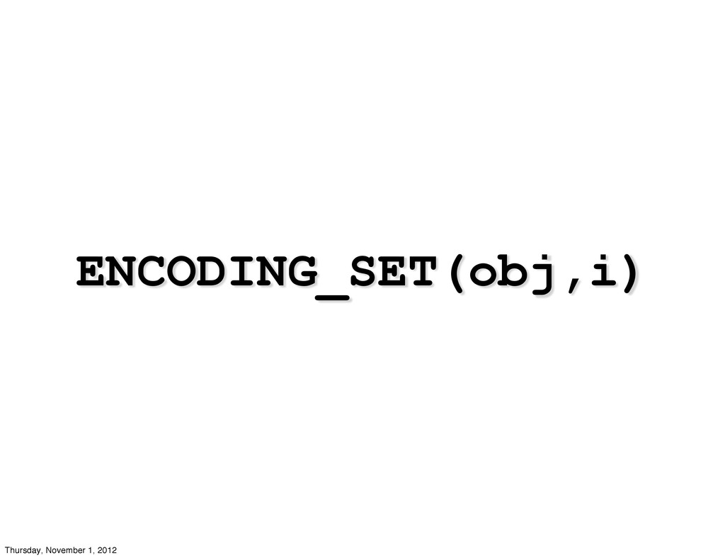 ENCODING_SET(obj,i) Thursday, November 1, 2012