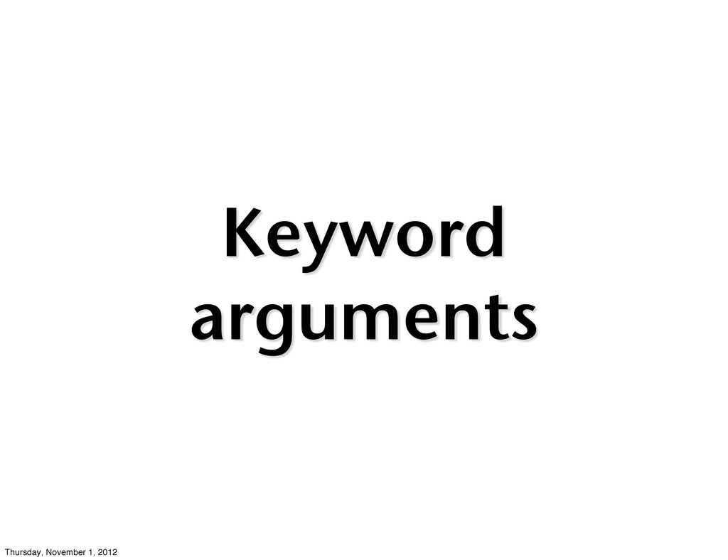 Keyword arguments Thursday, November 1, 2012