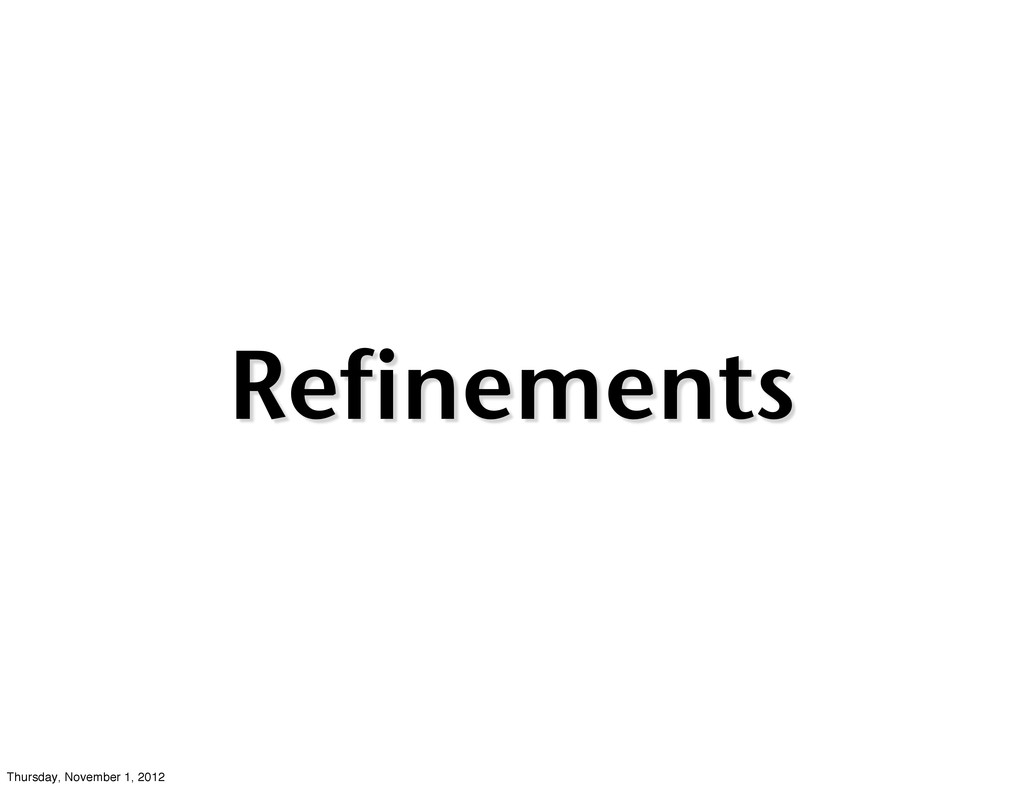 Refinements Thursday, November 1, 2012