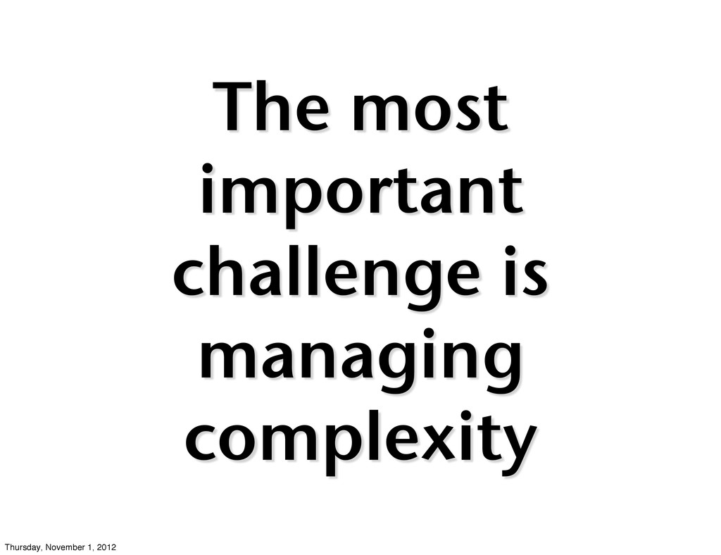 The most important challenge is managing comple...