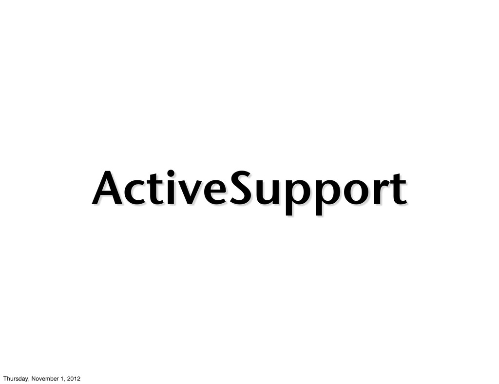 ActiveSupport Thursday, November 1, 2012