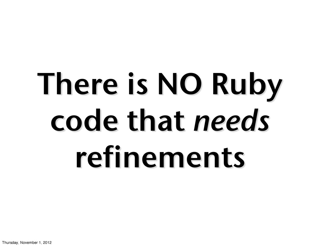 There is NO Ruby code that needs refinements Th...