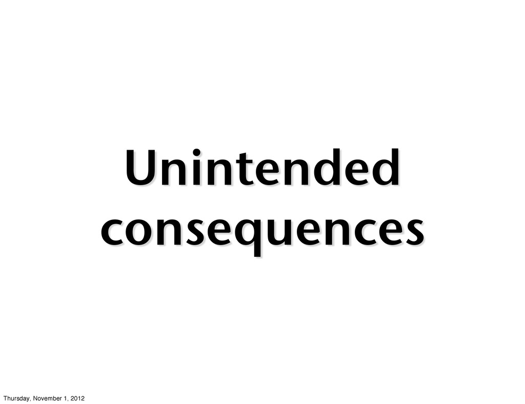 Unintended consequences Thursday, November 1, 2...