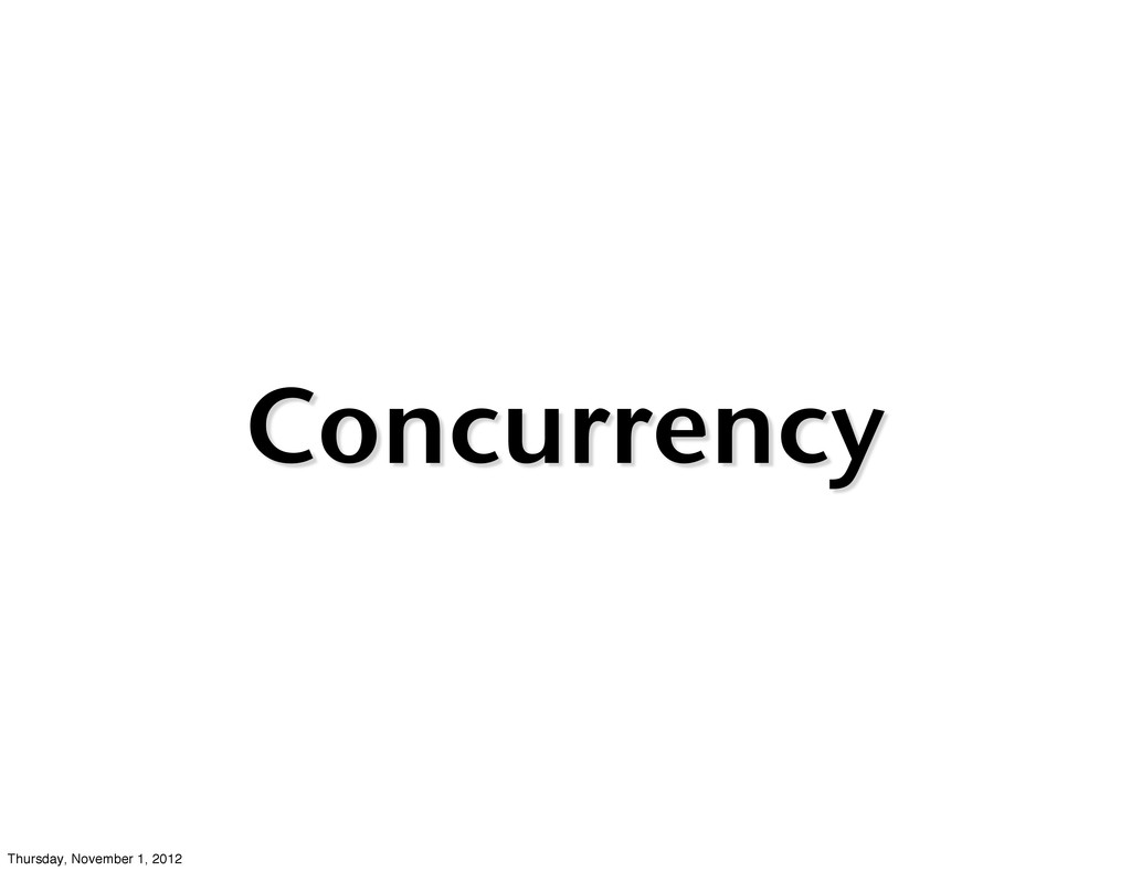 Concurrency Thursday, November 1, 2012