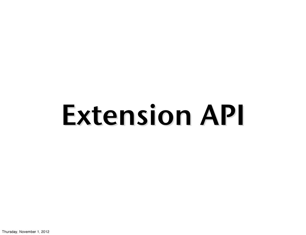 Extension API Thursday, November 1, 2012