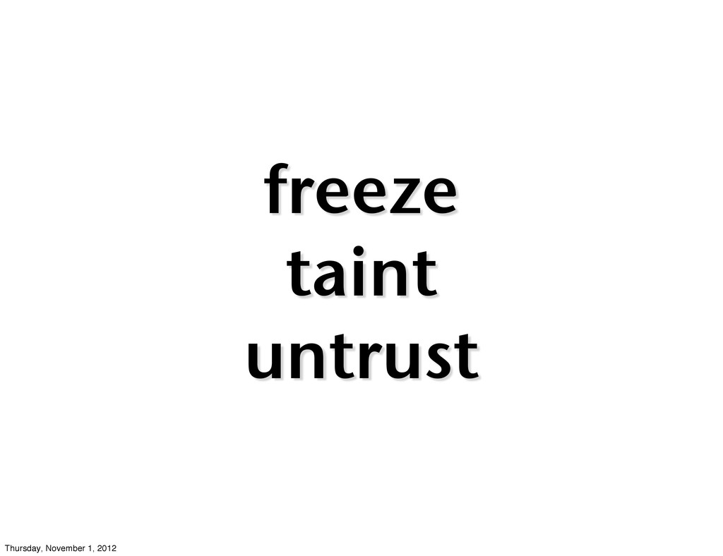 freeze taint untrust Thursday, November 1, 2012