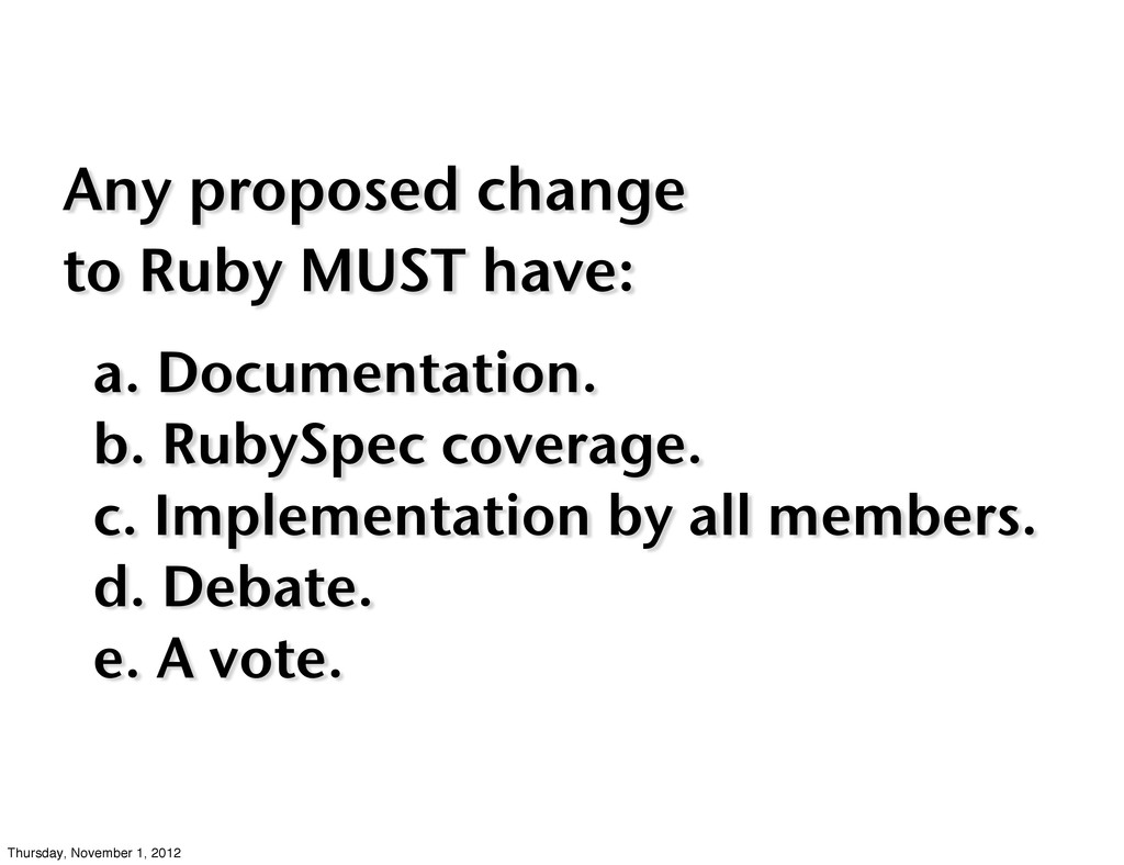 Any proposed change to Ruby MUST have: a. Docum...