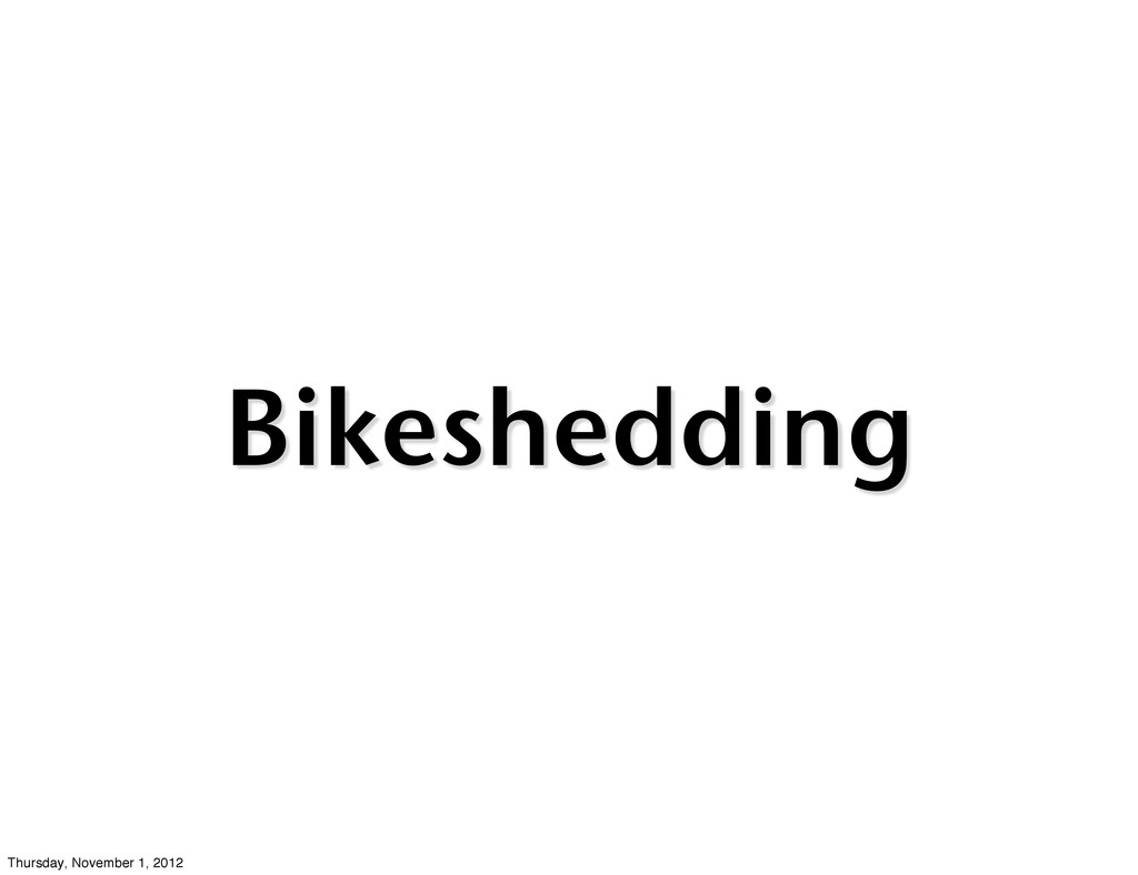 Bikeshedding Thursday, November 1, 2012