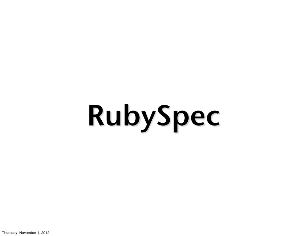 RubySpec Thursday, November 1, 2012
