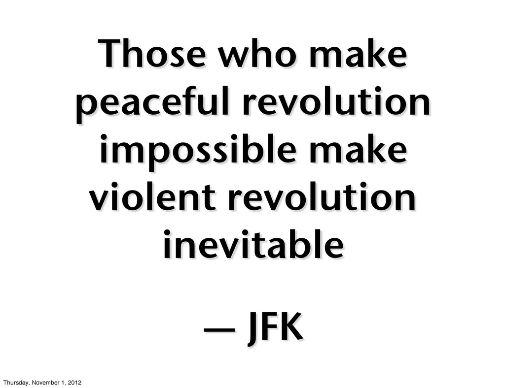 Those who make peaceful revolution impossible m...