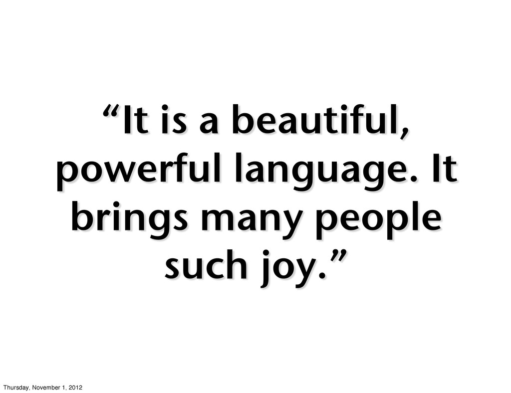 """It is a beautiful, powerful language. It bring..."