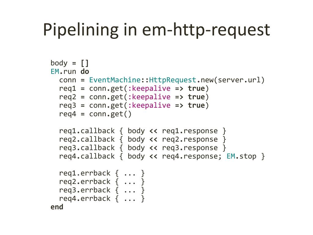 Pipelining in em-http-request body = [] EM.run ...